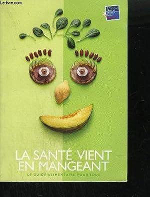LA SANTE VIENT EN MANGEANT - LE GUIDE ALIMENTAIRE POUR TOUS: COLLECTIF