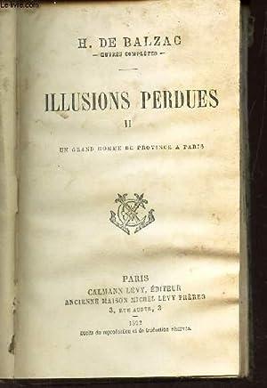 ILLUSIONS PERDUES - II - UN GRAND HOMME DE PROVINCE A PARIS: DE BALZAC