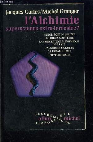 L ALCHIMIE SUPERSCIENCE EXTRA TERRESTRE?: CARLES- GRANGER