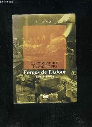LE COMBAT DES TRAVAILLEURS - FORGES DE L'ADOUR 1945-1966.: MAYE ANDRE
