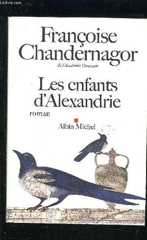 LES ENFANTS D ALEXANDRIE: CHANDERNAGOR FRANCOISE.