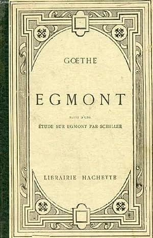 EGMONT, Suivi d'une ETUDE SUR EGMONT PAR SCHILLER: GOETHE, Par P. BRUET
