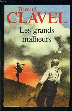 LES GRANDS MALHEURS: CLAVEL BERNARD