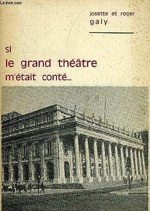 SI LE GRAND THEATRE M'ETAIT CONTE. - HOMMAGE DES AUTEURS .: GALY JOSETTE ET ROGER