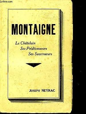 MONTAIGNE LE CHATELAIN SES PREDECESSEURS SES SUCCESSEURS.: NEYRAC JOSEPH