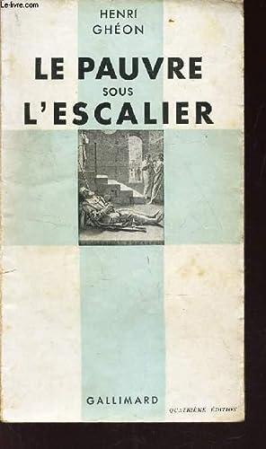LE PAUVRE SOUS L'ESCALIER. / 4eme EDITION: GHEON HENRI