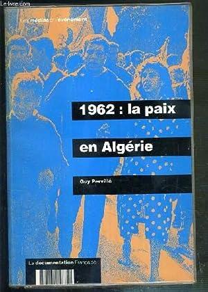 1962: LA PAIX EN ALGERIE: PERVILLE GUY