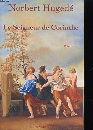 LE SEIGNEUR DE CORINTHE. ROMAN: NORBERT HUGEDE