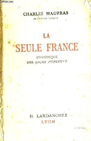 LA SEULE FRANCE - CHRONIQUE DES JOURS D'EPREUVE: MAURRAS CHARLES