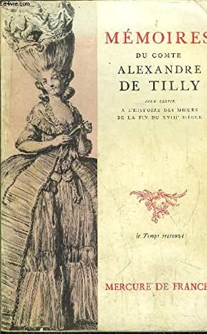 MEMOIRES DU COMTE ALEXANDRE DE TILLY POUR: DE TILLY ALEXANDRE