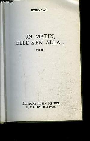UN MATIN, ELLE S EN ALLA.: EXBRAYAT CHARLES.