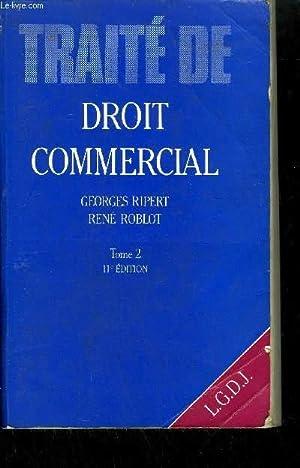 TRAITE DE DROIT COMMERCIAL TOME 2 11EME EDITION: RIPERT G./ ROBLOT R.