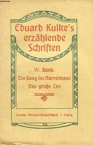 EDUARD KULKE'S ERZÄHLENDE SCHRIFTEN, IV. BAND, EIN GANG INS NARRENHAUS, DAS GROßE ...