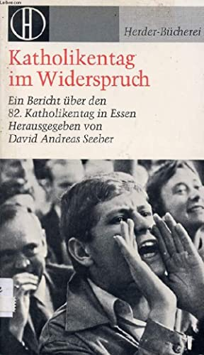 KATHOLIKENTAG IM WIDERSPRUCH, Ein Bericht über den 82. Katholikentag in Essen: SEEBER DAVID ...