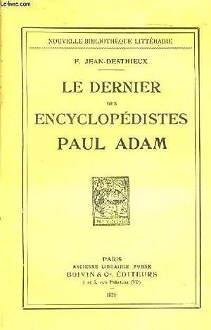 LE DERNIER DES ENCYCLOPEDISTES - PAUL ADAM: DESTHIEUX JEAN F