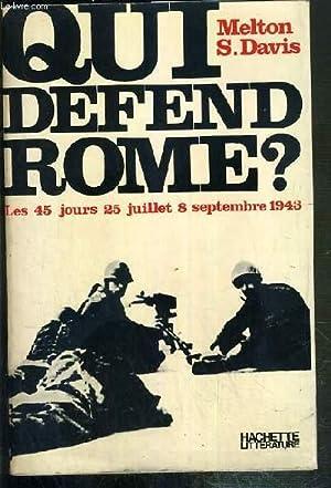 QUI DEFEND ROME ? - LES 45 JOURS: 25 JUILLET - 8 SEPTEMBRE 1943: MELTON S. DAVID