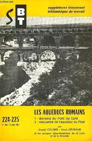 BIBLIOTHEQUE DE TRAVAIL SUPPLEMENT N°224-225 - LES AQUEDUCS ROMAINS 1. DIORAMA DU PONT DE GARD ...