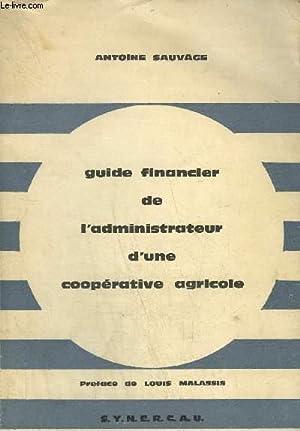 GUIDE FINANCIER DE L'ADMINISTRATEUR D'UNE COOPERATIVE AGRICOLE: SAUVAGE ANTOINE