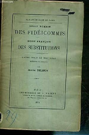 DROIT ROMAIN DES FIDEICOMMIS - DROIT FRANCAIS DES SUBSTITUTIONS - THESE POUR LE DOCTORAT PRESENTEE ...