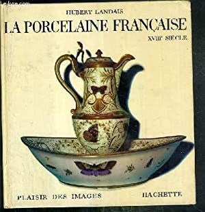 LA PORCELAINE FRANCAISE XVIIIe SIECLE / COLLECTION PLAISIR DE FRANCE: LANDAIS HUBERT