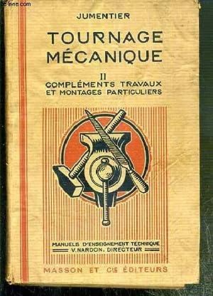 TOURNAGE MECANIQUE - TOME II. COMPLEMENTS - TRAVAUX ET MONTAGES PARTICULIERS / MANUELS D'...