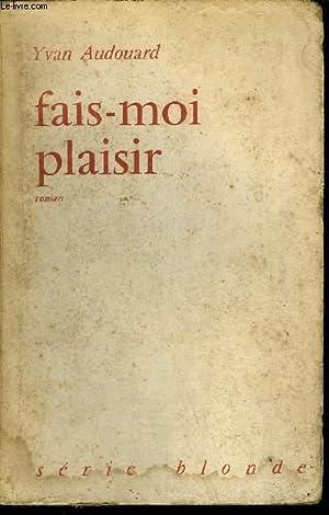 FAIS-MOI PLAISIR / SERIE BLONDE: AUDOUARD YVAN