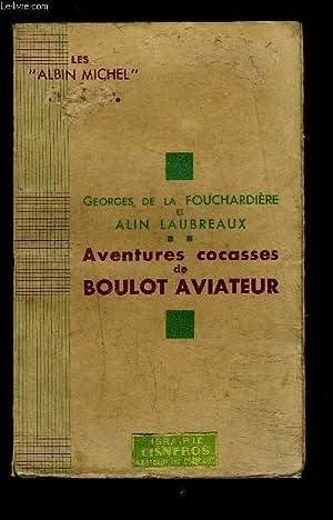 AVENTURES COCASSES DE BOULOT AVIATEUR: LA FOUCHARDIERE G. DE- LAUBREAUX ALIN