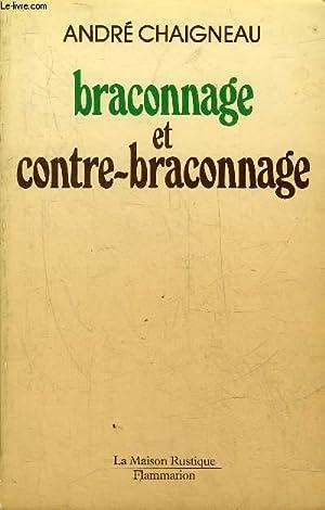 BRACONNAGE ET CONTRE BRACONNAGE (CHASSE PECHE) - 6E EDITION.: CHAIGNEAU ANDRE
