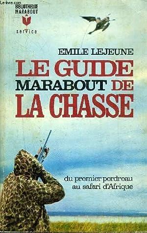 LE GUIDE MARABOUT DE LA CHASSE -: LEJEUNE EMILE