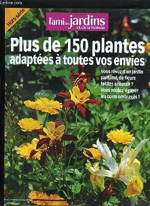 L'AMI DES JARDINS ET DE LA MAISON - PLUS DE 150 PLANTES ADAPTEES A TOUTES VOS ENVIES N° ...