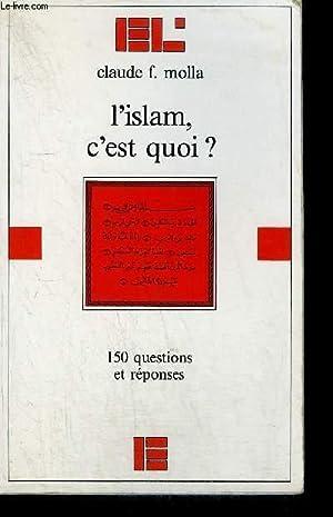 L'ISLAM C'EST QUOI ? 150 QUESTIONS ET REPONSES: MOLLA C. F.