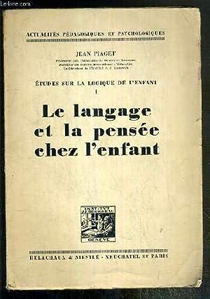 LE LANGAGE ET LA PENSEE DE L'ENFANT - ETUDE SUR LA LOGIQUE DE L'ENFANT TOME 1 / ...