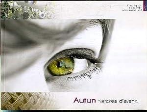 AUTUN HISTOIRES D'AVENIR. - CHRONIQUES D'UNE VILLE EN MOUVEMENT AZ.: COLLECTIF