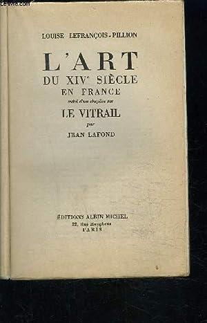 L ART DU XIVe SIECLE EN FRANCE suivi d'un chapitre sur LE VITRAIL: LEFRANCOIS- PILLION - ...