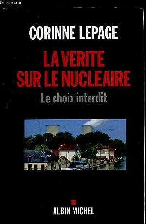 LA VERITE SUR LE NUCLEAIRE- LE CHOIX INTERDIT: LEPAGE CORINNE.