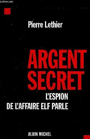ARGENT SECRET- L ESPION DE L AFFAIRE: LETHIER PIERRE.