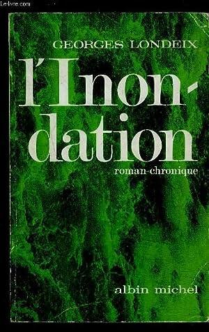 L INONDATION- Roman? Chronique? Essai?: LONDEIX GEORGES.
