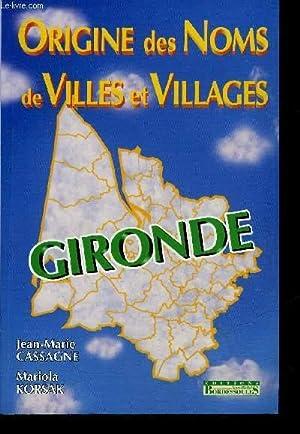 ORIGINE DES NOMS DE VILLES ET VILLAGES - GIRONDE.: CASSAGNE JEAN MARIE & KORSAK MARIOLA