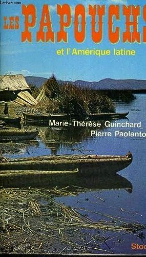 LES PAPOUCHS ET L'AMERIQUE LATINE: GUINCHARD MARIE THERESE - PAOLANTONI PIERRE