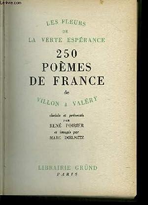 LES FLEURS DE LA VERTE ESPERANCE - 250 POEMES DE FRANCE DE VILLON A VALERY: POIRIER R./ DOELNITZ M.