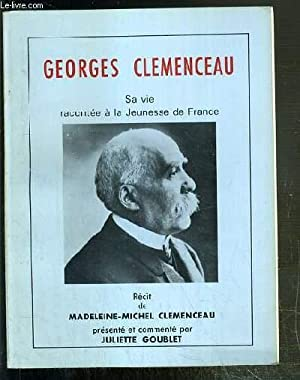 GEORGES CLEMENCEAU - SA VIE RACONTEE A: CLEMENCEAU MADELEINE-MICHEL /