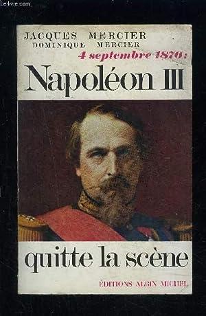 4 SEPTEMBRE 1870: NAPOLEON III QUITTE LA SCENE: MERCIER JACQUES ET DOMINIQUE