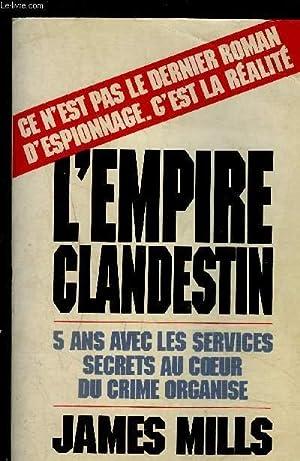 L EMPIRE CLANDESTIN- 5 ANS AVEC LES SERVICES SECRETS AU COEUR DU CRIME ORGANISE: MILLS JAMES.