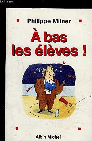 A BAS LES ELEVES!: MILNER PHILIPPE.