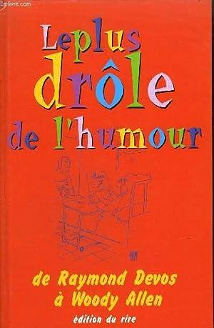 LE PLUS DROLE DE L'HUMOUR - DE RAYMOND DEVOS A WOODY ALLEN: COLLECTIF