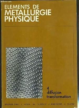 ELEMENTS DE METALLURGIE PHYSIQUE - TOME 4. DIFFUSION TRANSFORMATION - diffusion: principes generaux...