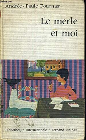 LE MERLE ET MOI - COLLECTION BIBLIOTHEQUE INERNATIONALE: FOURNIER ANDREE PAULE