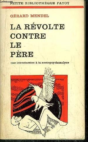 LA REVOLTE CONTRE LE PERE - COLLECTION PETITE BIBLIOTHEQUE N°197: MENDEL Gérard