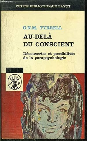 AU-DELA DU CONSCIENT - - COLLECTION PETITE BIBLIOTHEQUE N°34: TYRRELL G. N. M.