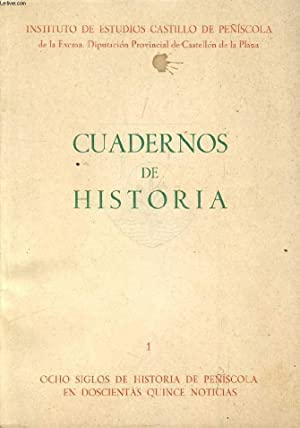 CUADERNOS DE HISTORIA, 1, OCHO SIGLOS DE HISTORIA DE PEÑISCOLA EN DOSCIENTAS QUINCE NOTICIAS...